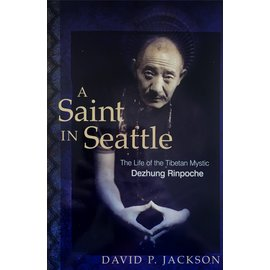 Wisdom Publications A Saint in Seattle: The Life of the Tibetan Mystic Dezhung Rinpoche, by David P. Jackson