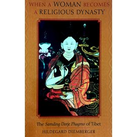 Columbia University Press When a Women becomes a religious Dynasty: The Samding Dorje Phagmo of Tibet, by Hildegard Diemberger
