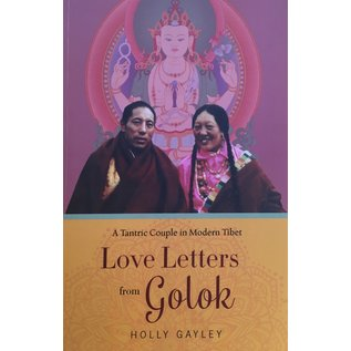 Columbia University Press Love Letters from Golok: A tantric couple in modern Tibet, by Holly Galey
