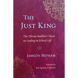 Snow Lion Publications The Just King: The Tibetan Buddhist Classic on Leading an Ethical Life, by Jamgön Mipham