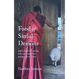 Food of Sinful Demons: Meat Vegetarism and the Limits of Buddhism in Tibet, by Geoffrey Barstow