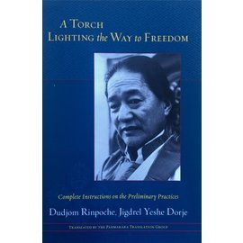 Shambhala A Torch Lighting the Way to Freedom: Complete Instructions on the Preliminary Practices, by Dudjom Rinpoche,Jegdrel Yeshe Dorje