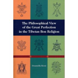 Snow Lion Publications The Philosophical View of the Great Perfection in the Tibetan Bon Tradition, by Donatella Rossi
