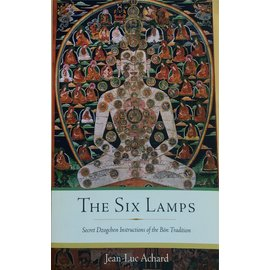 Wisdom Publications The Six Lamps: Secret Instructions of the Bön Tradition, by Jean-Luc Achard