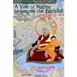 Berotsana Publications A Vase of Nectar to Inspire the Faithful. A Biography of Patrul Rinpoche, by Khenpo Kunzang Palden