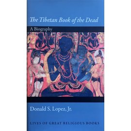Princeton University Press The Tibetan Book of the Dead, A Biography, by Donald S. Lopez, Jr.