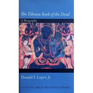 Princeton University Press The Tibetan Book of the Dead, A Biography, by Donald S. Lopez, Jr.