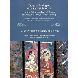 WSTB Tibet in Dialogue with its Neighbours: History, Culture and Art of Central and Western Tibet, 8th to 15th Century, by Erika Forte, Liang Junyan, Deborah Klimburg Salter, Zhang Yun, Helmut Tauscher