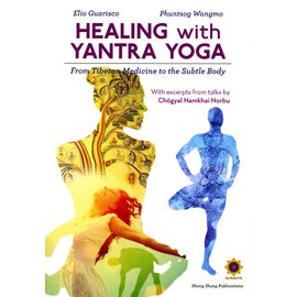 Shang Shung Publications Healing with Yantra Yoga: From Tibetan Medicine to the Subtle Body, by Elio Guarisco and Phuntsog Wangmo
