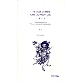 Oxford University Press The Cult of Pure Cristal Mountain: Popular Pilgrimage and Visionary Landscape in Southeast Tibet, by Toni Huber