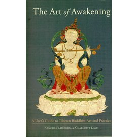 Snow Lion Publications The Art of Awakening: A User's Guide to Tibetan Buddhist Art and Practice, by Konchog Lhadrepa and Charlotte Davis