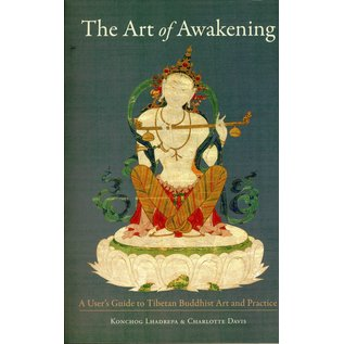 Snow Lion Publications The Art of Awakening: A User's Guide toTibetan Buddhist Art and Practice, by Konchog Lhadrepa and Charlotte Davis