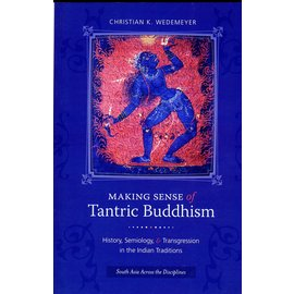 Columbia University Press Making Sense os Tantric Buddhism: history, Semiology & Transgression in the Indian Traditions, by Christian K. Wedemeyer