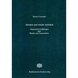 Buddhistischer Studienverlag Abwärts und wieder Aufwärts: Allegorische Erzählungen über Werden und Transzendenz, von Herbert Guenther