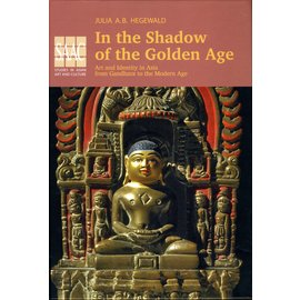 EBVerlag In the Shadow of the Golden Age: Art and Identity in Asia from Gandhara to the Modern Age, ed. by Julia A.B. Hegewald