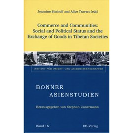 EBVerlag Commerce and Communities: Social and Political Status and the Exchange of Goods in Tibetan Societies, ed,  by Jeannine Bischoff and Alice Travers