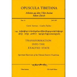 Opuscula Tibetana Transformation into the Exalted State: Spiritual Exercises of the Tibetan Tantric Tradition, by Carol Savvas and Lodro Tulku