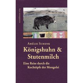 Mandelbaum Verlag Königshuhn & Stutenmilch: Eine RTeise durch die Kochtöpfe der Mongolei, von Amélie Schenk
