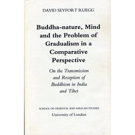 SOAS Studies Buddha-nature, Mind and the Problem of Gradualism in a Comparative Perspective: On the Transmission and Reception of Buddhism in India and Tibet, by David Seyfort Ruegg