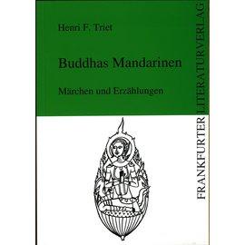 Frankfurter Literaturverlag Buddhas Mandarinen: Märchen und Erzählungen, von Henri F. Triest