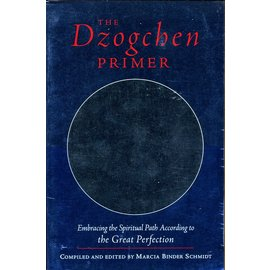 Shambhala The Dzogchen Primer: Embracing the Spiritual Path According to the Great Perfection,  comp. by Marcia Binder Schmidt
