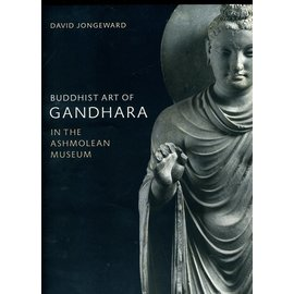Ashmolean Buddhist Art of Gandhara in the Ashmolean Museum, by David Jongeward