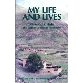Rato Publications My Life and Lives: Khyonla Rato Rinpoche, The Story of an Incarnation, ed. by Joseph Campbell