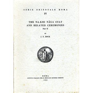 Is. M. E. O. The Na-khi Naga Cult and related Ceremonies, 2 volumes, by J. F. Rock