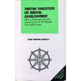 LTWA Tibetan Tradition of Mental Development, with a Foreword by the Junior Tutor of HH the Dalai Lama, by Geshe Ngawang Dhargyey