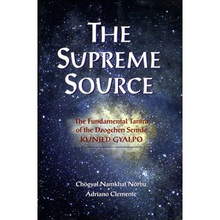 Snow Lion Publications The Supreme Source: The Fundamental Tantra of the Dzogchen Semde Kunjed Gyallpo, by Chögyal Namkhai Norbu and Adriano Clemente