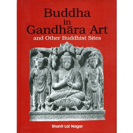 Buddhist World Press Buddha in Gandhara Art and other Buddhist Sites, by Shanti Lal Nagar