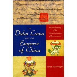 Columbia University Press The Dalai Lama and the Emperor of China: A political History of the Institution of Reincarnation, by Peter Schwieger