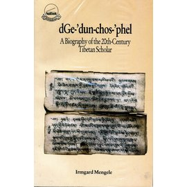 Library of Tibetan Works and Archives dGe-'dun-chos-'phel: A Biography of the 20th century Tibetan Scholar, by Irmgard Mengele