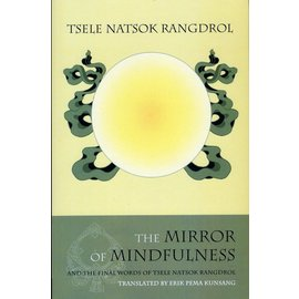 Rangjung Yeshe Publications The Mirror of Mindfulness, by Tsele Natsok Rangdrol