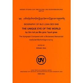 Wiener Studien zur Tibetologie und Buddhismuskunde Biography of Blo den ses rab: The unique Eye of the World, translated by Dram Dul