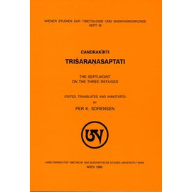 Wiener Studien zur Tibetologie und Buddhismuskunde Candrakirti Trisaranasaptati: The Septuant on the Three Refuges, by Per Sorensen