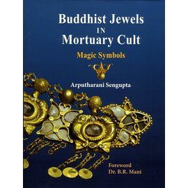 Agam Kala Prakashan Buddhist Jewels in mortuary Cult: Magic Symbols, by Arputharani Sengupta