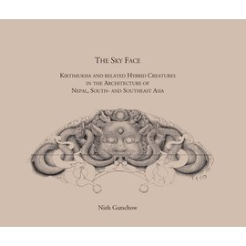 Vajra Publications The Sky Face: Kirthimukha and related hybrid creatures in the architecture of Nepal, by Niels Gutschow