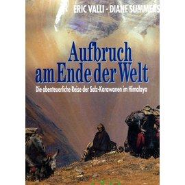 Geo Aufbruch am Ende der Welt: Die abenteuerliche Reise der Salz-Karawanen im Hi,alaya, von Eric Valli und Diane Summers
