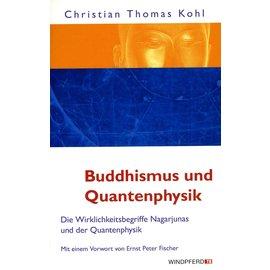 Windpferd Verlag Buddhismus und Quantenphysik: Die Wirklichkeitsbegriffe Nagarjunas und der Quantenphysik, von  Christian Thomas Kohl