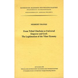Verlag der Bayerischen Akademie der Wissenschaften From Tribal Chieftain to Universal Emperor and God: The Legitimation of the Yuan Dynasty, by Herbert Franke