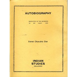 Indian Sudies Past and Present Autobiography: Narrative of the Incidents of my early life, by Sarat Chandra Das