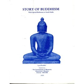 Department of Information and Publicity Madras Story of Buddhism, with special reference to South India, by A . Aiyappanand P. R. Srinivasan