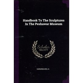Palala Press Handbook to the Sculptures in the Peshawar Museum, by H. Hargreaves