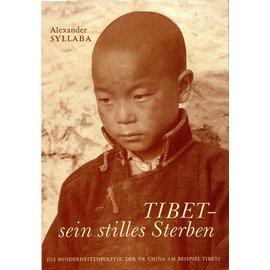 Verlag Tibet Institut Rikon Tibet – sein stilles Sterben, von Alexander Syllaba