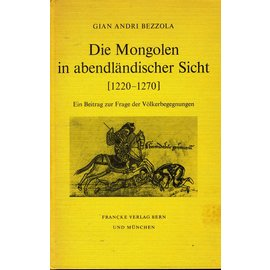 Francke Verlag Bern Die Mongolen in abendländischer Sicht (1220 - 1270), von Gian Andri Bezzola