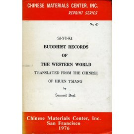 Chinese Materials Center San Francisco Buddhist Records of the Western World, by Hiuen Tsiang translated,by Samuel Beal