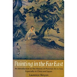 Dover Publications New York Painting in the Far East: An Introduction to the History of Pictorial Art in Asia, by Laurence Binyon