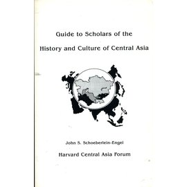 Harvard Central Asia Forum Guide to the Scholars of the History and Culture of Central Asia, by John S. Schoeberlein-Engel