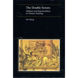 University of Chicago Press The Double Screen: Medium and Representation in Chinese Painting, by Wu Hung